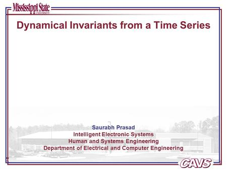 Page 0 of 5 Dynamical Invariants of an Attractor and potential applications for speech data Saurabh Prasad Intelligent Electronic Systems Human and Systems.