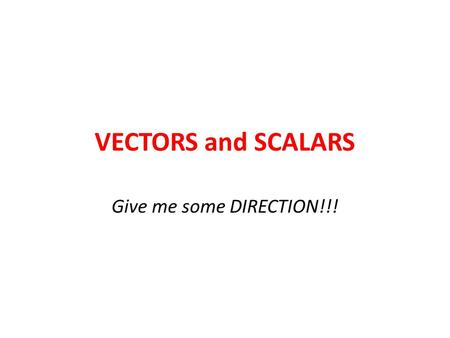 VECTORS and SCALARS Give me some DIRECTION!!!. PHYSICS QUANTITIES All quantities in Physics have a MAGNITUDE.