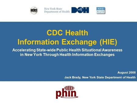 1 CDC Health Information Exchange (HIE) Accelerating State-wide Public Health Situational Awareness in New York Through Health Information Exchanges August.
