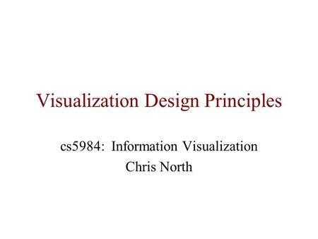 Visualization Design Principles cs5984: Information Visualization Chris North.