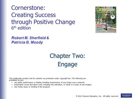 © 2011 Pearson Education, Inc. All rights reserved. Chapter Two: Engage Cornerstone: Creating Success through Positive Change 6 th edition Robert M. Sherfield.