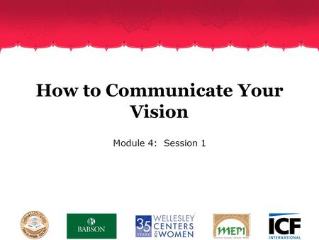 How to Communicate Your Vision Module 4: Session 1.
