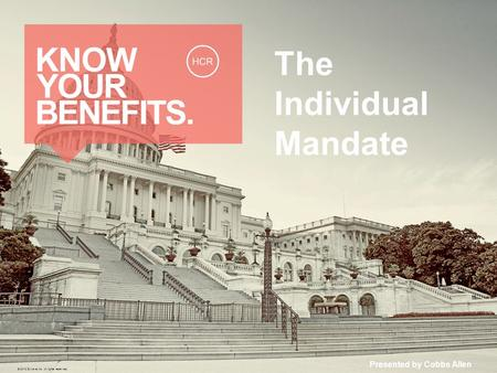 The Individual Mandate Presented by Cobbs Allen © 2013 Zywave, Inc. All rights reserved.