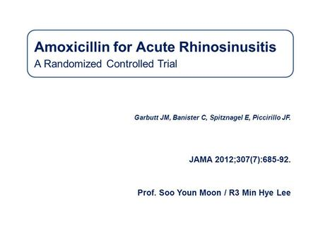 Amoxicillin for Acute Rhinosinusitis A Randomized Controlled Trial Garbutt JM, Banister C, Spitznagel E, Piccirillo JF. JAMA 2012;307(7):685-92. Prof.