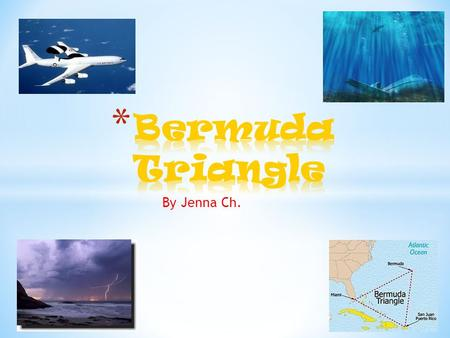 By Jenna Ch. * The Bermuda Triangle is an imaginary area located off the southeastern Atlantic coast of the U.S.A. * The Bermuda Triangle is known for.