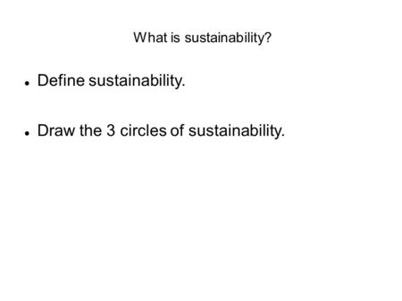 What is sustainability? Define sustainability. Draw the 3 circles of sustainability.