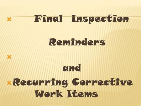  Final Inspection Reminders  and  Recurring Corrective Work Items.