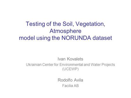 Testing of the Soil, Vegetation, Atmosphere model using the NORUNDA dataset Ivan Kovalets Ukrainian Center for Environmental and Water Projects (UCEWP)