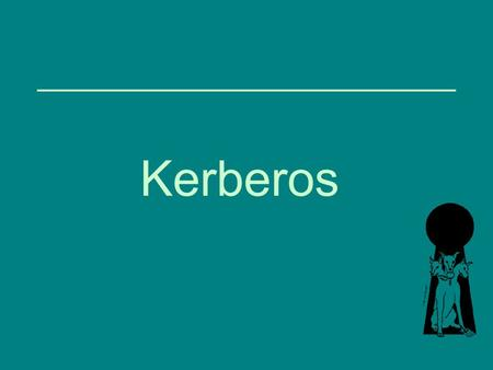 What is Kerberos? Network authentication protocol Developed at MIT in the mid 1980s Kerberos is a three-headed dog Available as open source or in supported.
