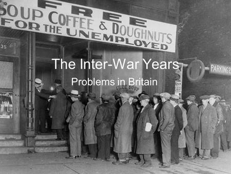The Inter-War Years Problems in Britain. The Effect of WW1 Britain over the course of the War spent 7,852 Million. Economic Output fell between 1918 and.