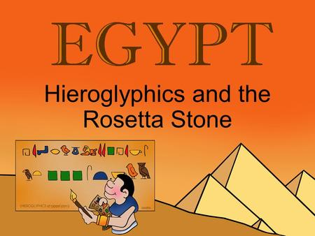 Hieroglyphics and the Rosetta Stone. Hieroglyphics In the beginning, in ancient Egypt, over 5000 years ago, scribes wrote things down using pictures.