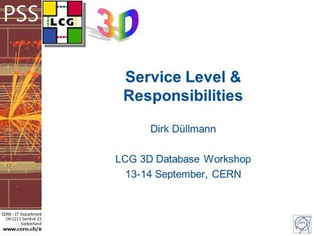 CERN - IT Department CH-1211 Genève 23 Switzerland www.cern.ch/i t Service Level & Responsibilities Dirk Düllmann LCG 3D Database Workshop 13-14 September,