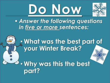 Do Now  Answer the following questions in five or more sentences: What was the best part of your Winter Break? What was the best part of your Winter.
