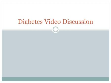 Diabetes Video Discussion. 1. What does Type I Diabetes mean? Insulin dependent.