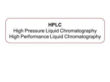 HPLC High Pressure Liquid Chromatography High Performance Liquid Chromatography.
