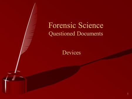 1 Forensic Science Questioned Documents Devices. 2 Getting Started )A ransom note has been delivered to a family of a missing child. )How would the crime.