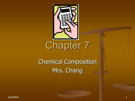 Chemical Composition Mrs. Chang Chapter 7 6/14/20161.
