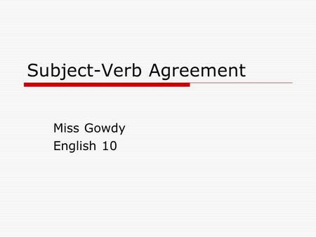 Subject-Verb Agreement Miss Gowdy English 10. The S.V.A. Basics  The basic rule states that a singular subject takes a singular verb, while a plural.
