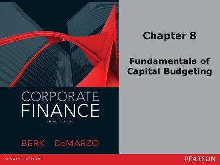 Chapter 8 Fundamentals of Capital Budgeting. Copyright ©2014 Pearson Education, Inc. All rights reserved.8-2 8.1 Forecasting Earnings Capital Budget –Lists.