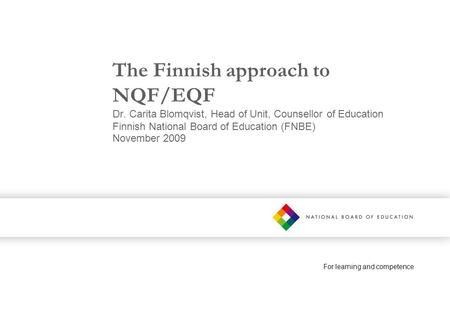 For learning and competence The Finnish approach to NQF/EQF Dr. Carita Blomqvist, Head of Unit, Counsellor of Education Finnish National Board of Education.