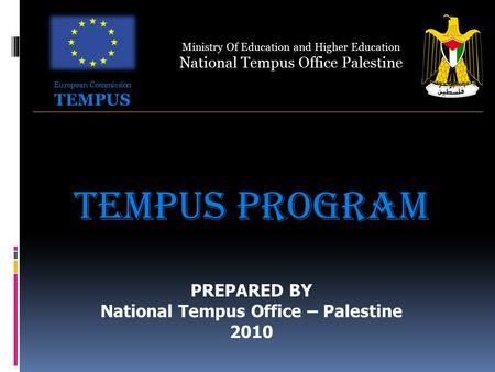 Ministry Of Education and Higher Education National Tempus Office Palestine TEMPUS PROGRAM PREPARED BY National Tempus Office – Palestine 2010 European.