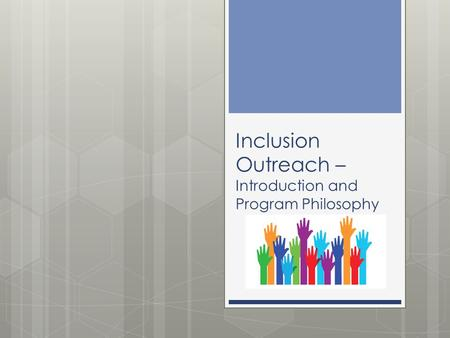 Inclusion Outreach – Introduction and Program Philosophy.