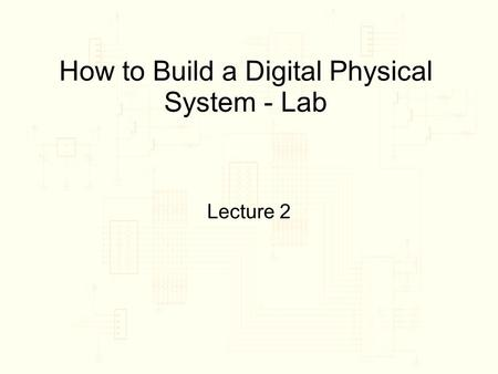 How to Build a Digital Physical System - Lab Lecture 2.