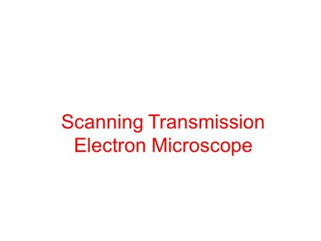 Scanning Transmission Electron Microscope. Outline History Interactions of Electrons Background STEM Components Specimen Preparation Mode Image formation.