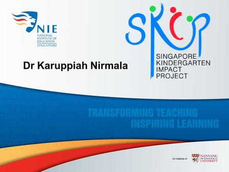 Dr Karuppiah Nirmala. Singapore Kindergarten Impact Project A Longitudinal Study tracking children from Kindergarten 1 (K1) to Primary 1 (P1) Currently,