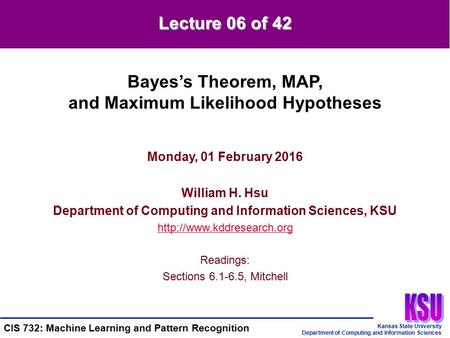 Kansas State University Department of Computing and Information Sciences CIS 732: Machine Learning and Pattern Recognition Monday, 01 February 2016 William.