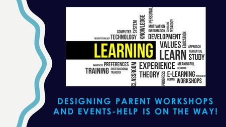 DESIGNING PARENT WORKSHOPS AND EVENTS-HELP IS ON THE WAY!
