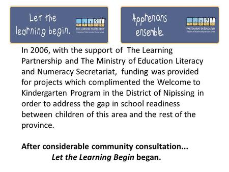 In 2006, with the support of The Learning Partnership and The Ministry of Education Literacy and Numeracy Secretariat, funding was provided for projects.