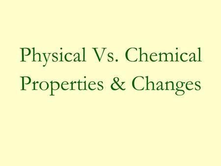 Physical Vs. Chemical Properties & Changes What is a Property? A property is a quality specific to a substance that helps us to classify or identify.