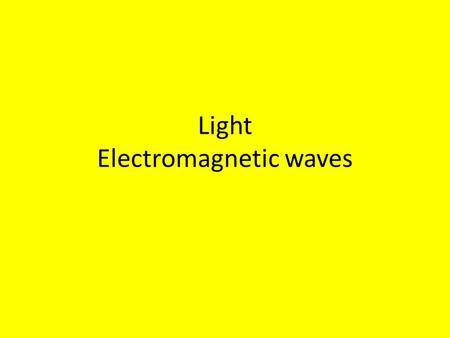 Light Electromagnetic waves. E+M Waves Electromagnetic waves are transverse waves that can travel through a vacuum or uniform mediums Light is created.