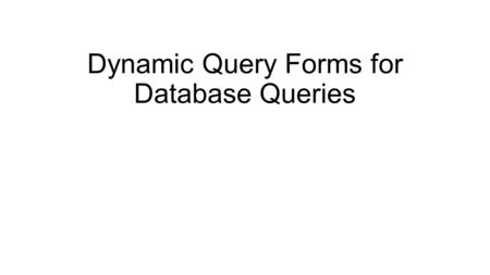 Dynamic Query Forms for Database Queries. Abstract Modern scientific databases and web databases maintain large and heterogeneous data. These real-world.