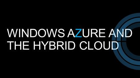 WINDOWS AZURE AND THE HYBRID CLOUD. Hybrid Concepts and Cloud Services.