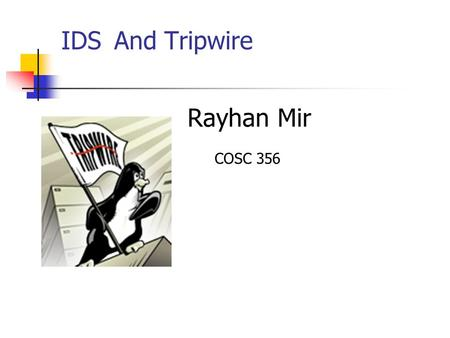 IDS And Tripwire Rayhan Mir COSC 356. What is IDS IDS - Intrusion detection system Primary function – To monitor network or host resources to detect intrusions.