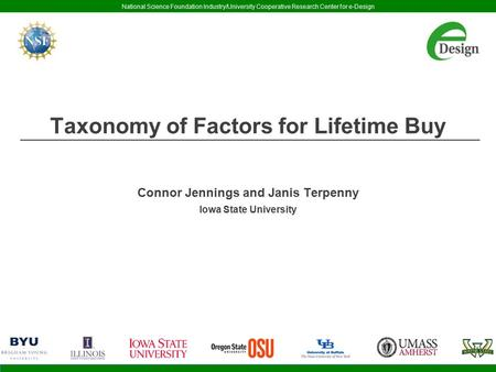 National Science Foundation Industry/University Cooperative Research Center for e-Design Taxonomy of Factors for Lifetime Buy Connor Jennings and Janis.