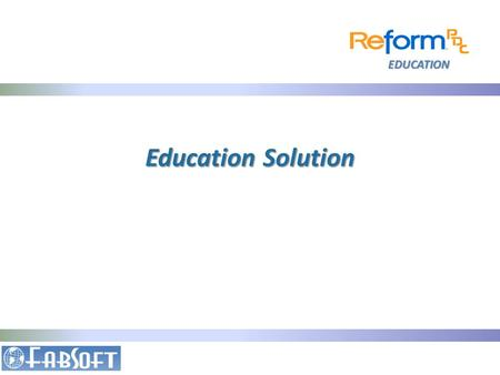EDUCATION Education Solution. EDUCATION How Reform PDC Can Help  Test Grading & Reporting  Monitor and control print activities  Automatic form distribution.