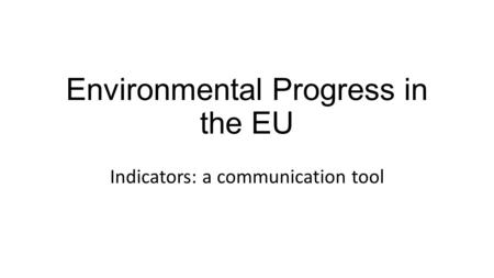 Environmental Progress in the EU Indicators: a communication tool.
