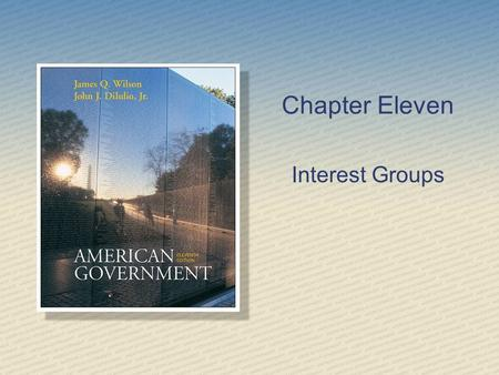 Chapter Eleven Interest Groups. Copyright © Houghton Mifflin Company. All rights reserved.11 | 2 Why Interest Groups are Common Interest group: any organization.