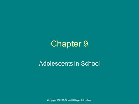 Copyright 2007 McGraw-Hill Higher Education Chapter 9 Adolescents in School.
