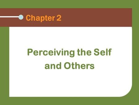 Chapter 2 Perceiving the Self and Others. Describe how our personal perspective on the world influences our communication Explain how we use and misuse.