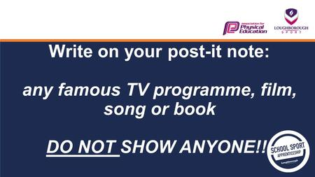 Write on your post-it note: any famous TV programme, film, song or book DO NOT SHOW ANYONE!!!