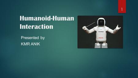 Humanoid-Human Interaction Presented by KMR ANIK 1.