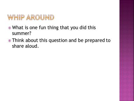  What is one fun thing that you did this summer?  Think about this question and be prepared to share aloud.