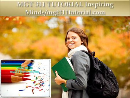 MGT 311 Entire Course (2 Sets) FOR MORE CLASSES VISIT www.mgt311tutorial.com This Tutorial contains 2 Sets of Papers for almost all Individual, Team Assignments.