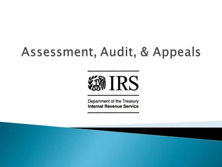  Legal requirement to file returns and pay taxes. ◦ I.R.C. Sections 6001, 6011 ◦ Regulations under § 6011  Self-assessment system. ◦ Proper form, required.