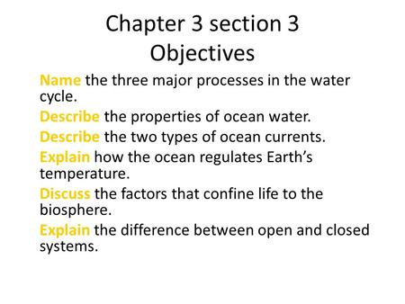 Chapter 3 section 3 Objectives Name the three major processes in the water cycle. Describe the properties of ocean water. Describe the two types of ocean.
