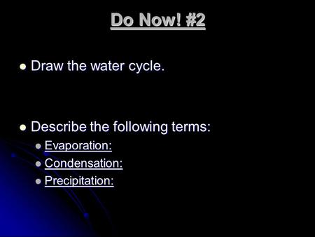 Do Now! #2 Draw the water cycle. Draw the water cycle. Describe the following terms: Describe the following terms: Evaporation: Evaporation: Condensation: